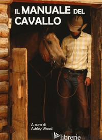 MANUALE DEL CAVALLO (IL) - WOOD A. (CUR.)