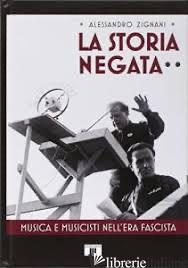 STORIA NEGATA. MUSICA E MUSICISTI NELL'ERA FASCISTA (LA) - ZIGNANI ALESSANDRO