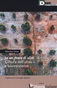 UN MARE DI ULIVI. CULTURA DELL'ULIVO E BIORESISTENZE (IN) - FRESA MARINA