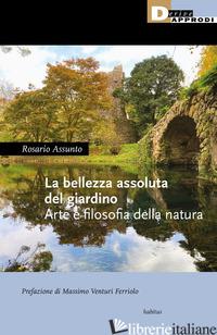 BELLEZZA ASSOLUTA DEL GIARDINO. ARTE E FILOSOFIA DELLA NATURA (LA) - ASSUNTO ROSARIO