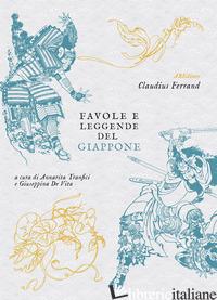 FAVOLE E LEGGENDE DEL GIAPPONE - FERRAND CLAUDIUS; TRANFICI A. (CUR.); DE VITA G. (CUR.)