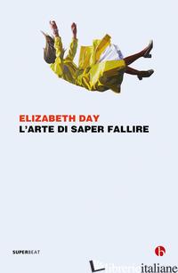 ARTE DI SAPER FALLIRE (L') - DAY ELIZABETH
