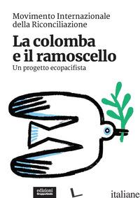 COLOMBA E IL RAMOSCELLO. UN PROGETTO ECOPACIFISTA (LA) - MOVIMENTO INTERNAZIONALE DELLA RICONCILIAZIONE (CUR.)