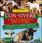 CON-VIVERE. L'ALLEVAMENTO DEL FUTURO. COMPRENDERE LA SENSIBILITA' DEGLI ANIMALI - DE BENEDICTIS CARLA; PISSERI FRANCESCA; VENEZIA PIETRO