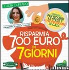 RISPARMIA 700 EURO IN 7 GIORNI. PER RIDURRE LE SPESE E AUTOPRODURRE IN CASA - CUFFARO LUCIA
