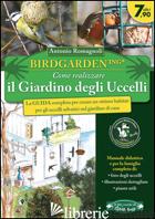 BIRDGARDENING. COME REALIZZARE IL GIARDINO DEGLI UCCELLI - ROMAGNOLI ANTONIO