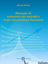 MANUALE DI ECONOMIA DEI MERCATI E DEGLI INTERMEDIARI FINANZIARI - PALLINI ALFREDO