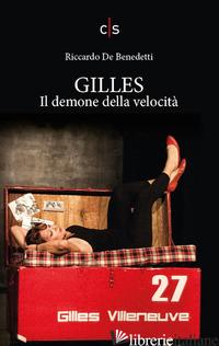 GILLES. IL DEMONE DELLA VELOCITA' - DE BENEDETTI RICCARDO; DALLA PALMA J. (CUR.)