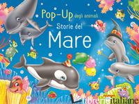 STORIE DEL MARE. POP-UP DEGLI ANIMALI - FLAMINI LORELLA