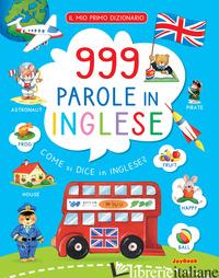 999 PAROLE IN INGLESE. IL MIO PRIMO DIZIONARIO. EDIZ. A COLORI - AA.VV.