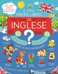MIO PRIMO LIBRO D'INGLESE (IL) -
