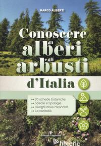 CONOSCERE GLI ALBERI E GLI ARBUSTI D'ITALIA - ALBERTI MARCO