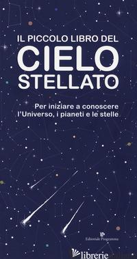 PICCOLO LIBRO DEL CIELO STELLATO. PER INIZIARE A CONOSCERE L'UNIVERSO, I PIANETI - AA.VV.