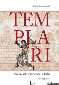 TEMPLARI. STORIA, ARTE E ITINERARI IN ITALIA - AUTIZI MARIA BEATRICE