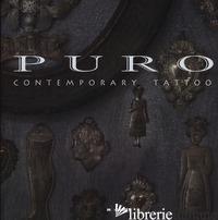 PURO CONTEMPORARY TATTOO. EDIZ. ILLUSTRATA - MATARESE MARCO C.