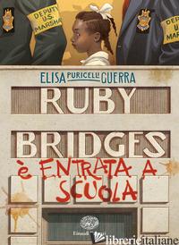 RUBY BRIDGES E' ENTRATA A SCUOLA - PURICELLI GUERRA ELISA