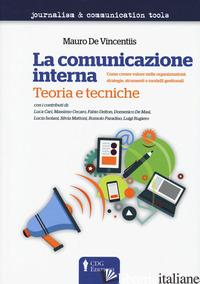 COMUNICAZIONE INTERNA. TEORIA E TECNICHE. COME CREARE VALORE NELLE ORGANIZZAZION - DE VINCENTIIS MAURO