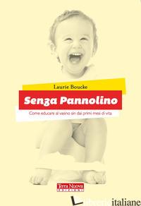 SENZA PANNOLINO. COME EDUCARE AL VASINO SIN DAI PRIMI MESI DI VITA - BOUCKE LAURIE