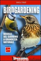 BIRDGARDENING. UCCELLI DEL GIARDINO A GRANDEZZA NATURALE - STRAUSS DANIELA