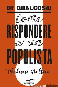 DI' QUALCOSA! COME RISPONDERE A UN POPULISTA - STEFFAN PHILIPP