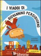 VIAGGI DI GIOVANNINO PERDIGIORNO (I) - RODARI GIANNI; PETRONE VALERIA