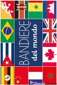 BANDIERE DEL MONDO. EDIZ. A COLORI - AA.VV.