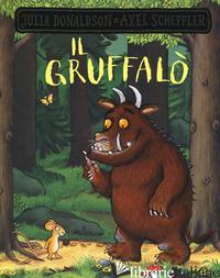 GRUFFALO'. EDIZ. A COLORI (IL) - DONALDSON JULIA; SCHEFFLER AXEL