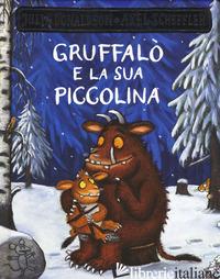 GRUFFALO' E LA SUA PICCOLINA - DONALDSON JULIA; SCHEFFLER AXEL
