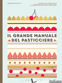 GRANDE MANUALE DEL PASTICCIERE (IL) - DUPUIS MELANIE