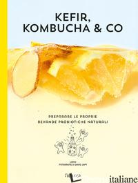 KEFIR, KOMBUCHA & CO. PREPARARE LE PROPRIE BEVANDE PROBIOTICHE NATURALI - LOKKI (CUR.)