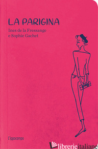 PARIGINA. GUIDA ALLO CHIC. NUOVA EDIZ. (LA) - LA FRESSANGE INES DE; GACHET SOPHIE