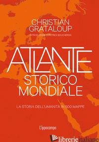 ATLANTE STORICO MONDIALE. LA STORIA DELL'UMANITA' IN 500 MAPPE. EDIZ. A COLORI - GRATALOUP CHRISTIAN