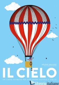 CIELO. UN LIBRO ANIMATO PER ESPLORARE NUVOLE E STELLE (IL) - DRUVERT HELENE; HEINHORN JULIETTE