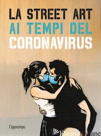 STREET ART AI TEMPI DEL CORONAVIRUS. EDIZ. ILLUSTRATA (LA) - TAPIES XAVIER