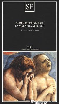 MALATTIA MORTALE (LA) - KIERKEGAARD SOREN; FABRO C. (CUR.)