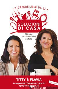GRANDE LIBRO DELLE SOLUZIONI DI CASA. 308 IDEE PER UN'ABITAZIONE PERFETTA (IL) - D'ATTOMA TITTY; ALFANO FLAVIA