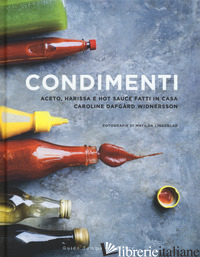 CONDIMENTI. ACETO, HARISSA E HOT SAUCE FATTI IN CASA - DAFGARD WIDNERSSON CAROLINE