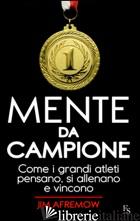 MENTE DA CAMPIONE. COME I GRANDI ATLETI PENSANO, SI ALLENANO E VINCONO - AFREMOW JIM
