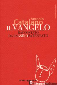 VANGELO RACCONTATO DA UN ASINO PATENTATO (IL) - CATALANO ANTONIO