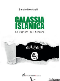 GALASSIA ISLAMICA. LE RAGIONI DEL TERRORE - MENICHELLI SANDRO