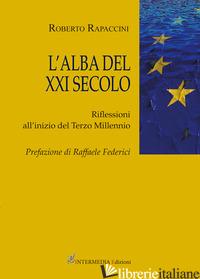 ALBA DEL XXI SECOLO. RIFLESSIONI ALL'INIZIO DEL TERZO MILLENIO (L') - RAPACCINI ROBERTO