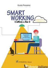 SMART WORKING. L'UFFICIO A KM 0 - PEROSINO GUIDO