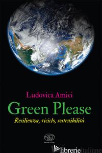 GREEN PLEASE. RESILIENZA, RICICLO, SOSTENIBILITA' - AMICI LUDOVICA
