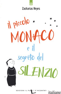 PICCOLO MONACO E IL SEGRETO DEL SILENZIO (IL) - ZACHARIAS HEYES