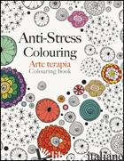 ARTE TERAPIA. ANTI-STRESS COLOURING - ROSE CHRISTINA