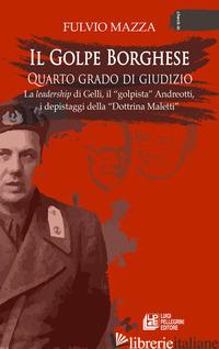 GOLPE BORGHESE QUARTO GRADO DI GIUDIZIO... LA LEADERSHIP DI GELLI, IL «GOLPISTA» - MAZZA FULVIO
