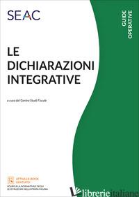 DICHIARAZIONI INTEGRATIVE (LE) - CENTRO STUDI FISCALI SEAC (CUR.)