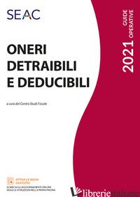ONERI DETRAIBILI E DEDUCIBILI - CENTRO STUDI FISCALI SEAC (CUR.)