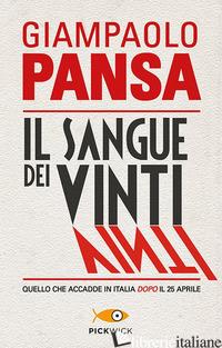 SANGUE DEI VINTI. QUELLO CHE ACCADDE IN ITALIA DOPO IL 25 APRILE (IL) - PANSA GIAMPAOLO