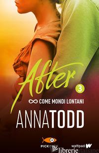 COME MONDI LONTANI. AFTER. VOL. 3 - TODD ANNA